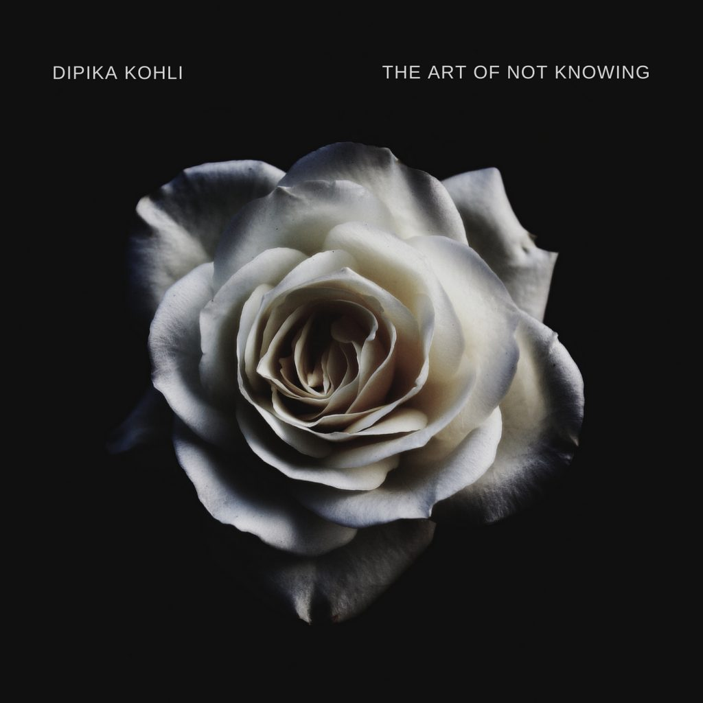 Art of Not Knowing by Dipika Kohli